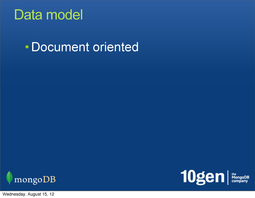 Data model • Document oriented Wednesday, Augus...