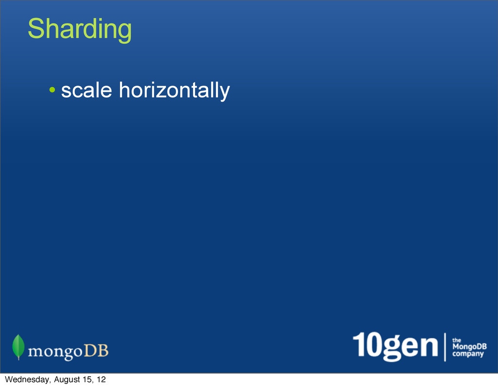 Sharding • scale horizontally Wednesday, August...