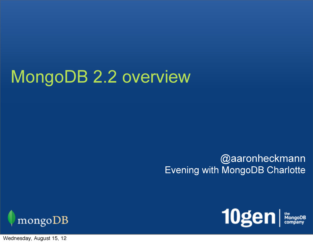 MongoDB 2.2 overview @aaronheckmann Evening wit...