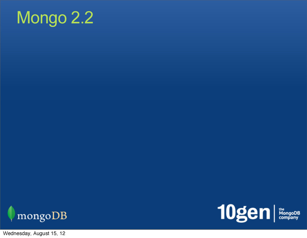 Mongo 2.2 Wednesday, August 15, 12