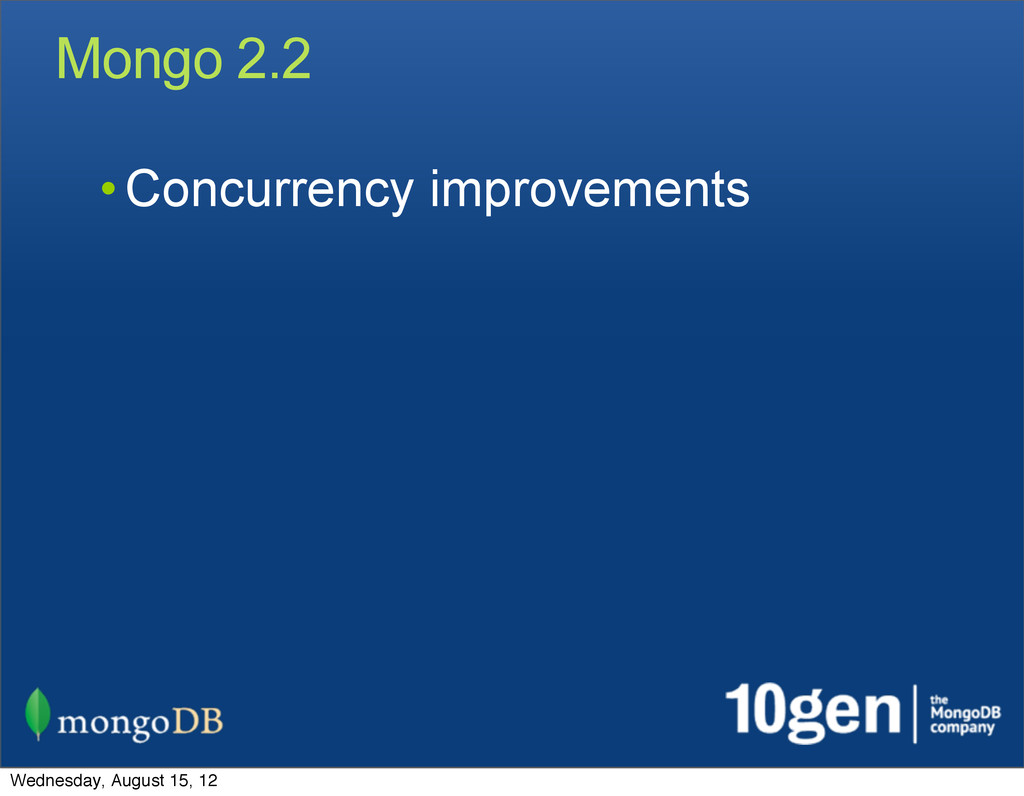 Mongo 2.2 • Concurrency improvements Wednesday,...