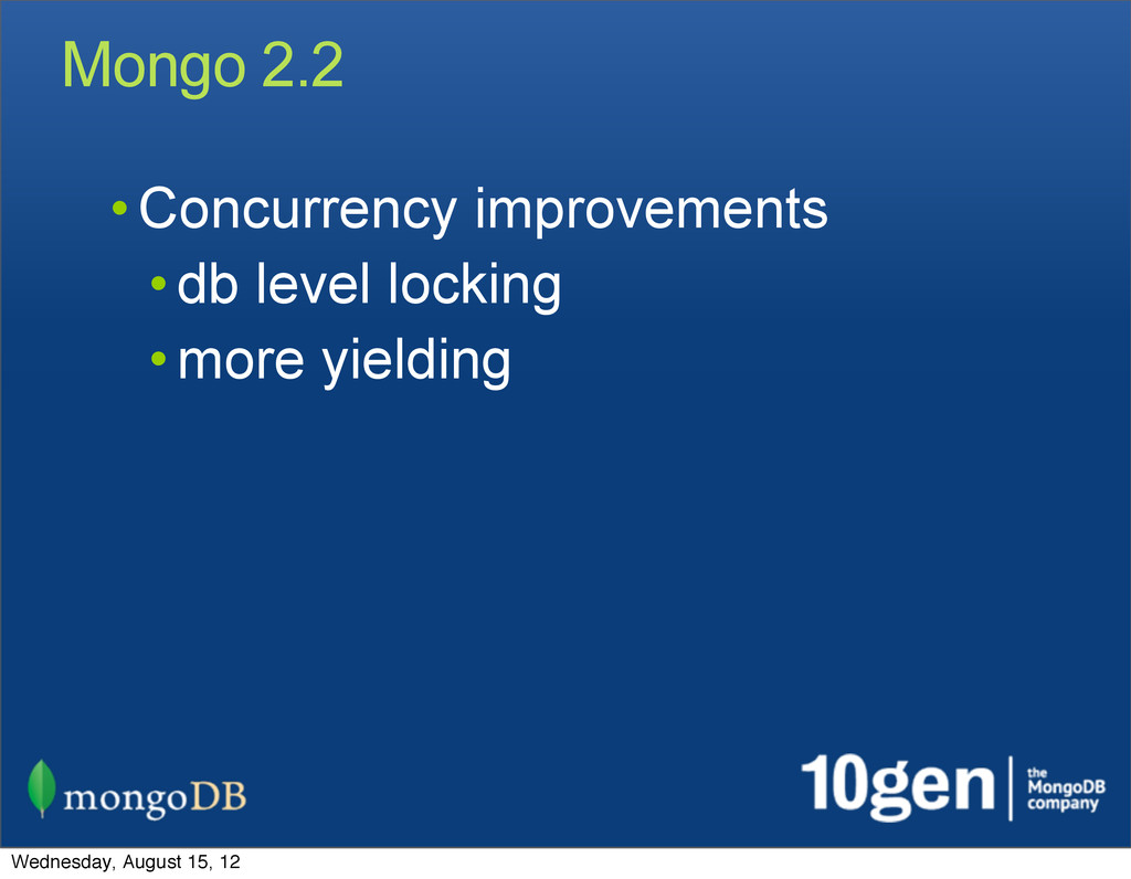 Mongo 2.2 • Concurrency improvements • db level...