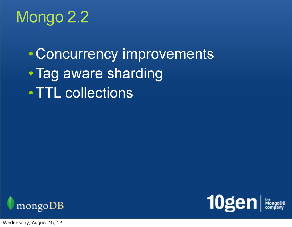 Mongo 2.2 • Concurrency improvements • Tag awar...