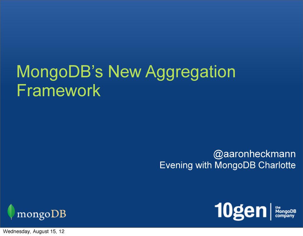 MongoDB's New Aggregation Framework @aaronheckm...