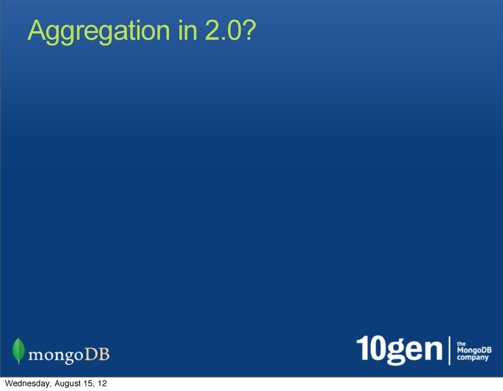Aggregation in 2.0? Wednesday, August 15, 12
