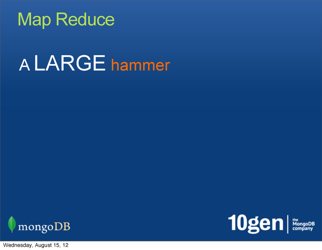 Map Reduce A LARGE hammer Wednesday, August 15,...
