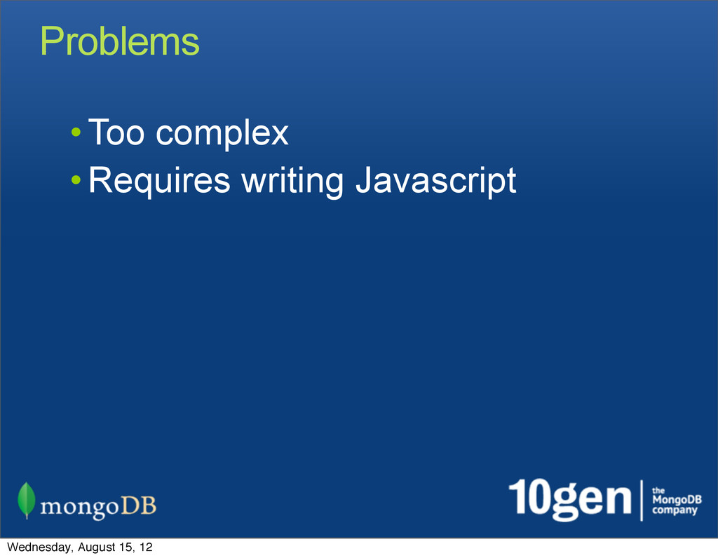 • Too complex • Requires writing Javascript Pro...