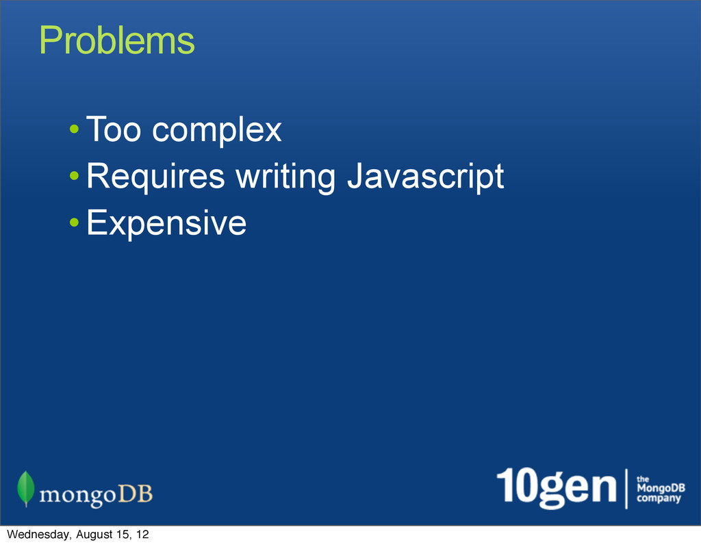 • Too complex • Requires writing Javascript • E...