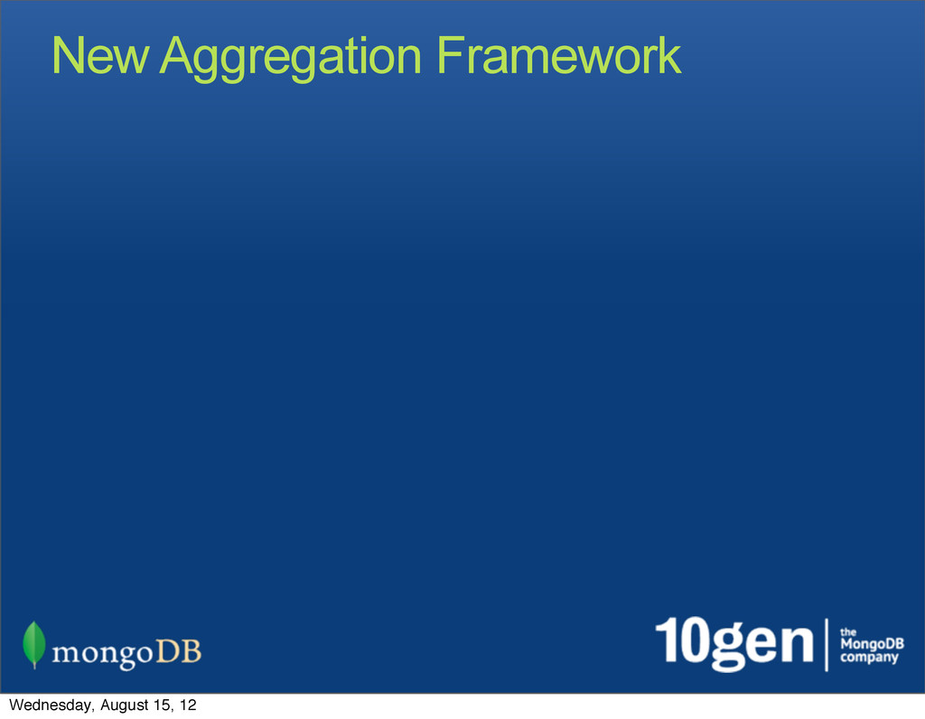 New Aggregation Framework Wednesday, August 15,...