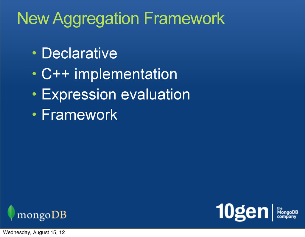 New Aggregation Framework • Declarative • C++ i...