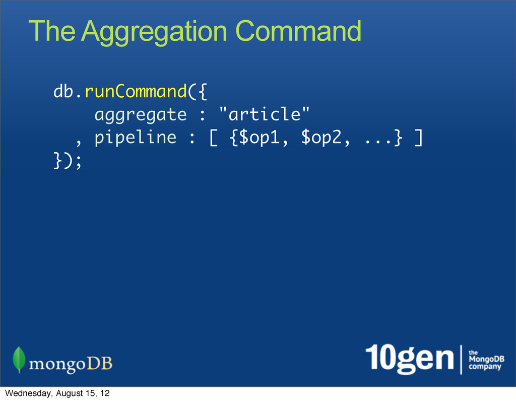 The Aggregation Command db.runCommand({ aggrega...