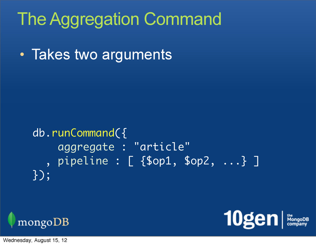 The Aggregation Command • Takes two arguments d...
