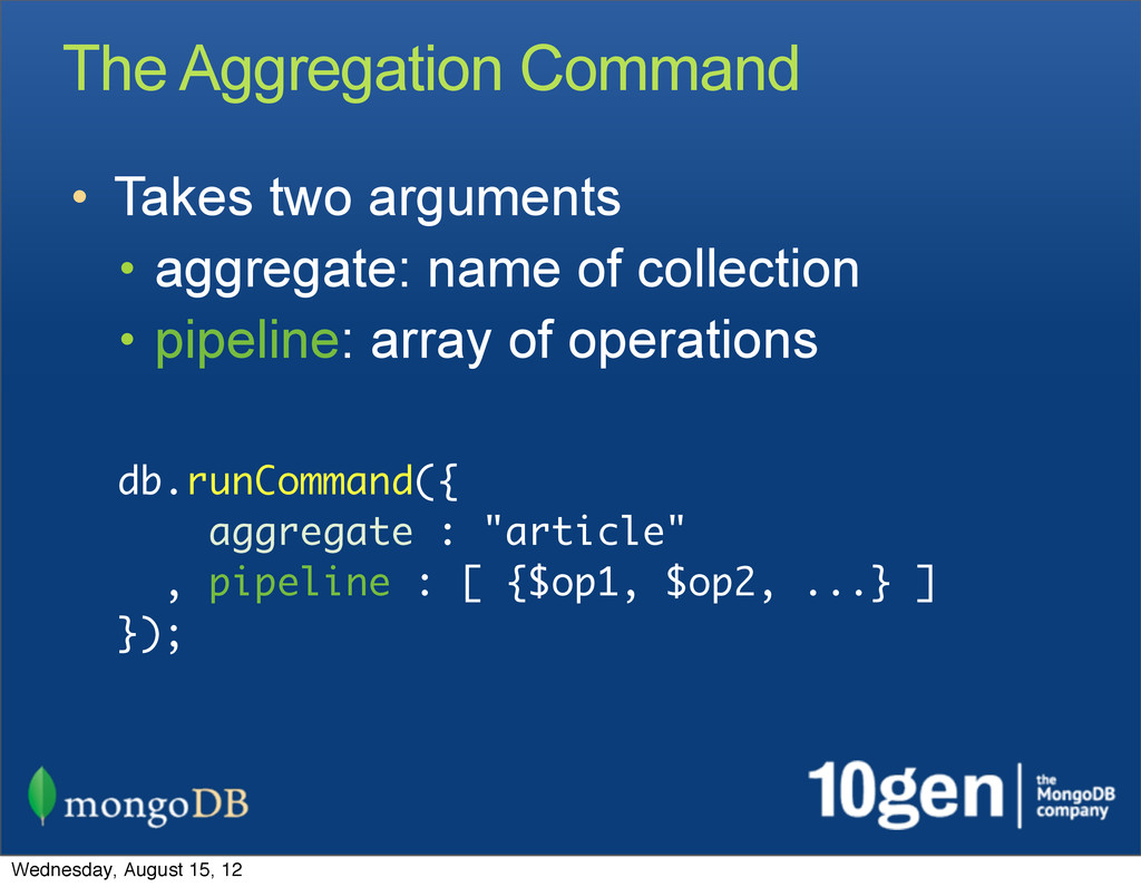 The Aggregation Command • Takes two arguments •...