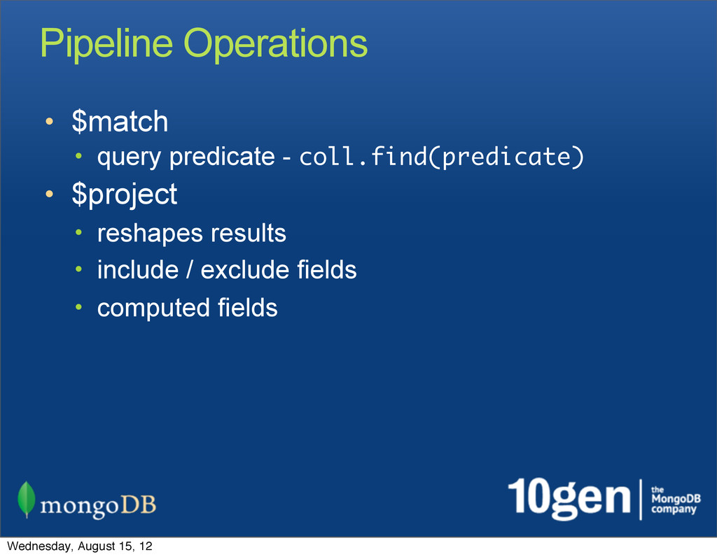 Pipeline Operations • $match • query predicate ...