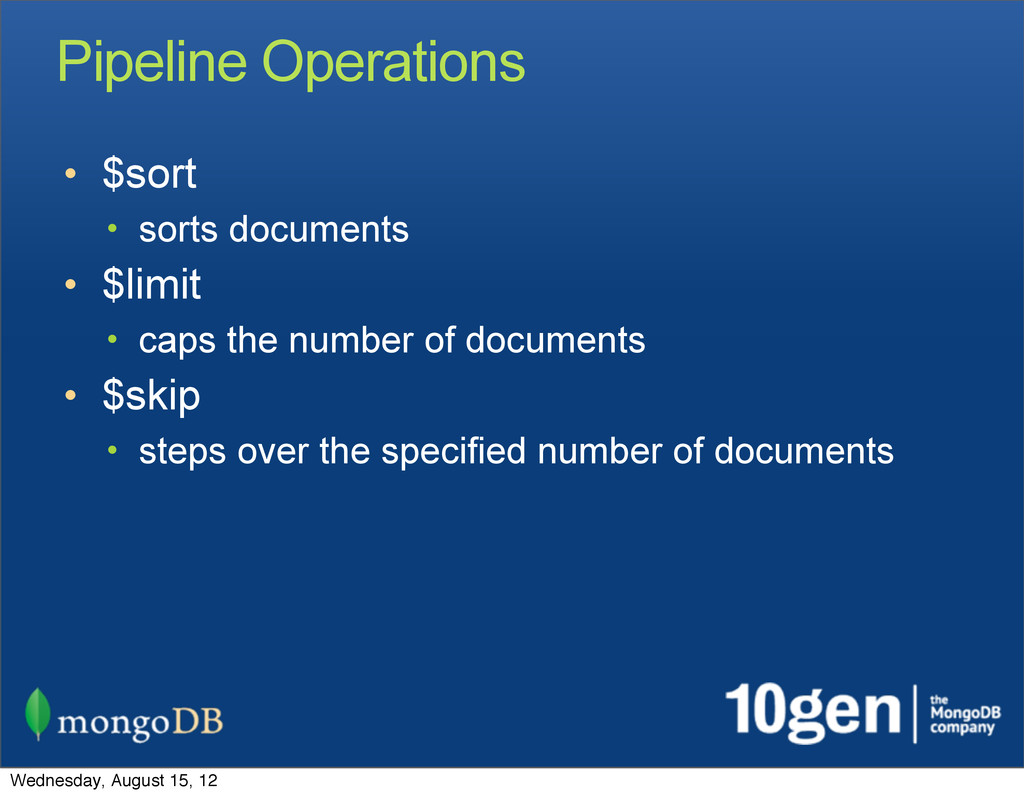 Pipeline Operations • $sort • sorts documents •...
