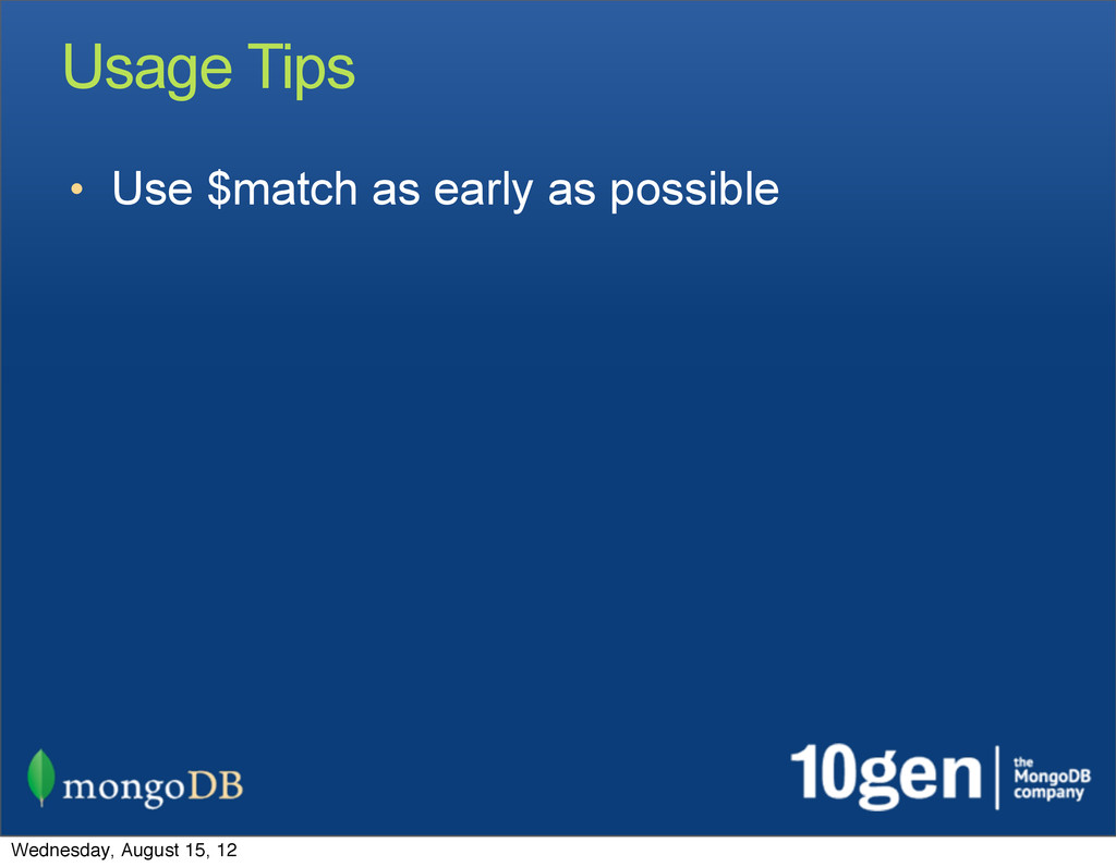 Usage Tips • Use $match as early as possible We...