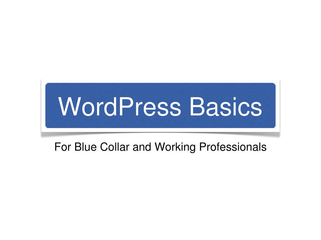 WordPress Basics For Blue Collar and Working Pr...