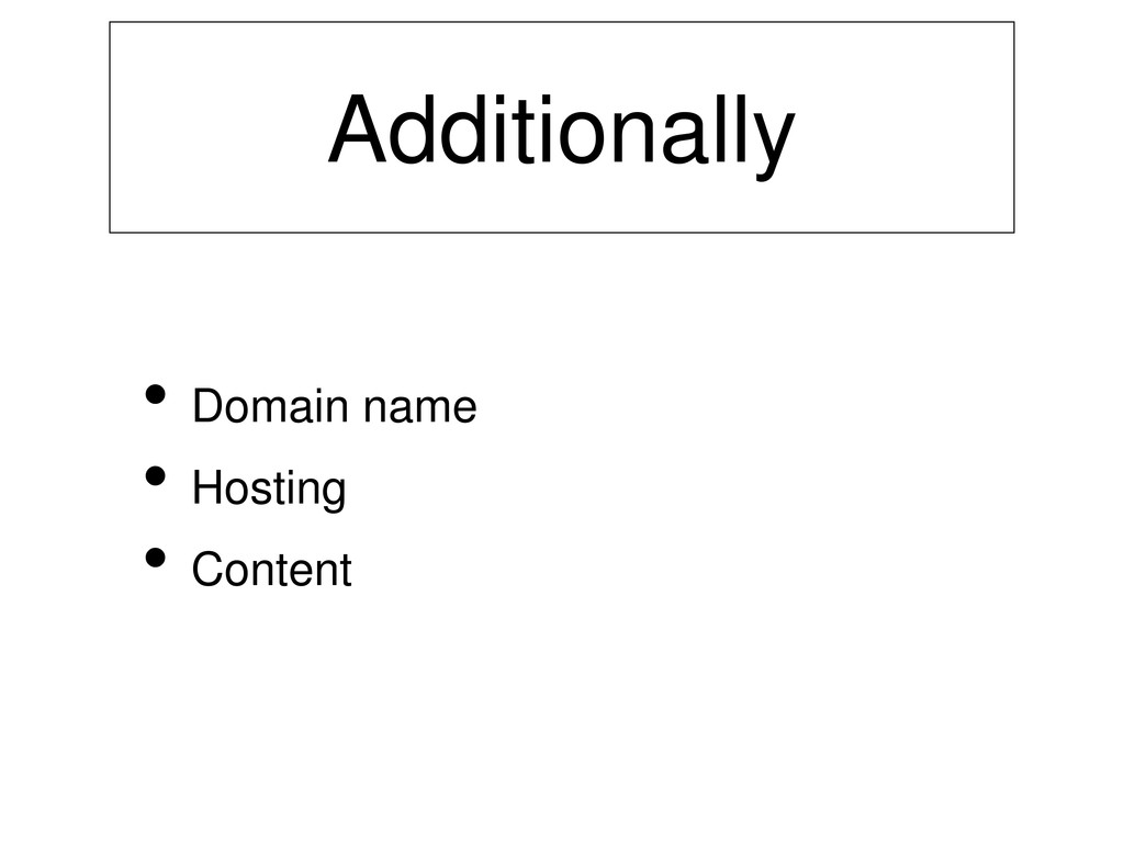 Additionally • Domain name • Hosting • Content