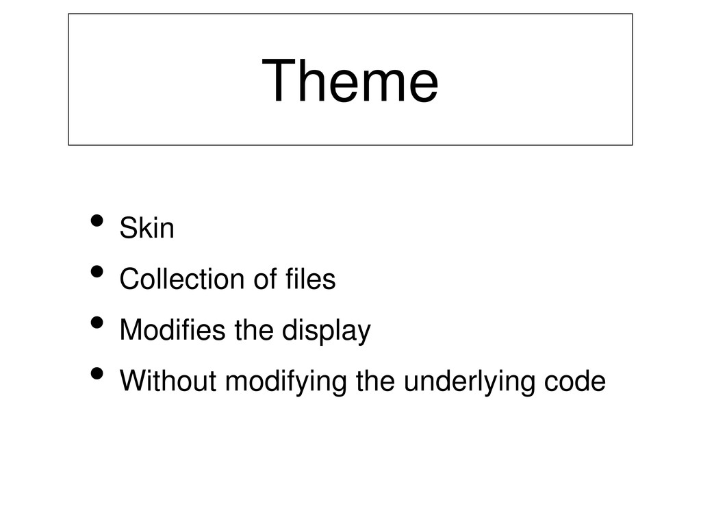 Theme • Skin • Collection of files • Modifies t...