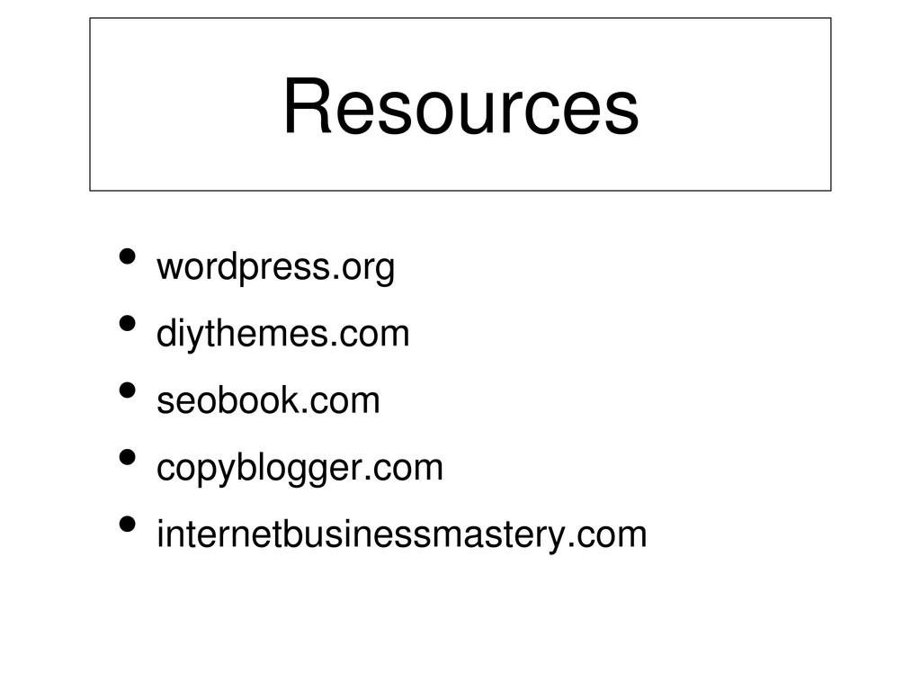 Resources • wordpress.org • diythemes.com • seo...
