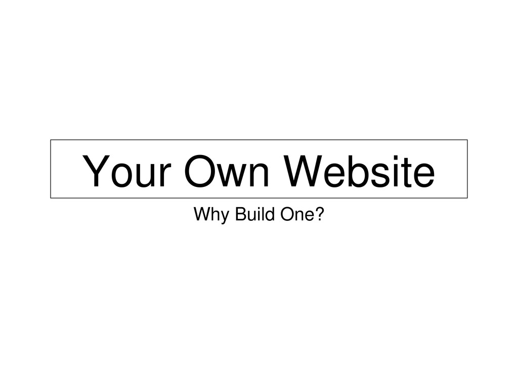 Your Own Website Why Build One?