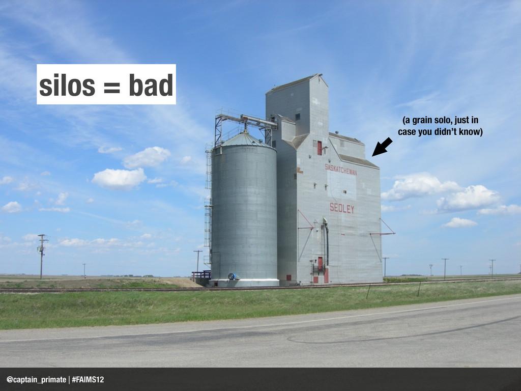 silos = bad (a grain solo, just in case you did...