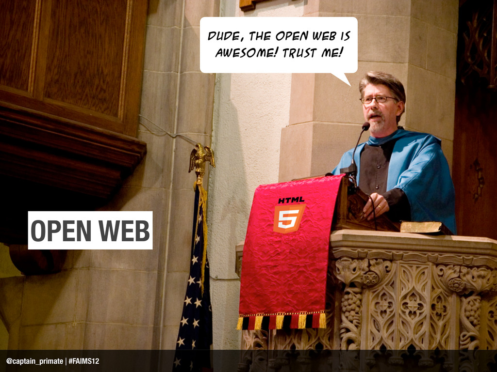 Dude, the open web is AWESOME! Trust me! @capta...