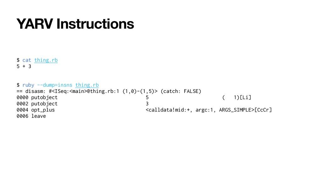 YARV Instructions $ cat thing.rb   5 + 3   $ ru...