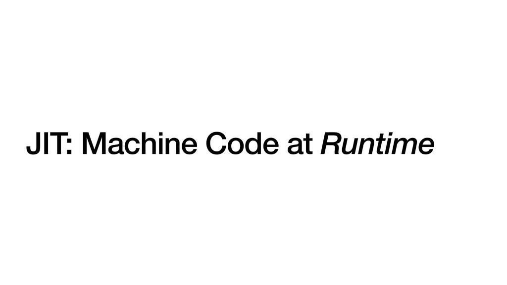 JIT: Machine Code at Runtime