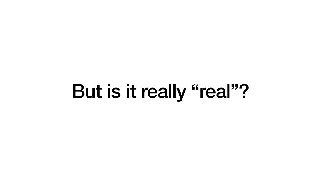 """But is it really """"real""""?"""