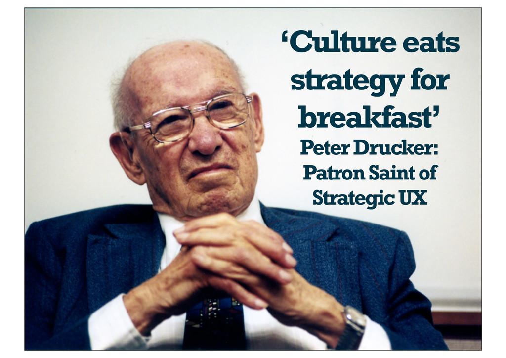 'Culture eats strategy for breakfast' Peter Dru...