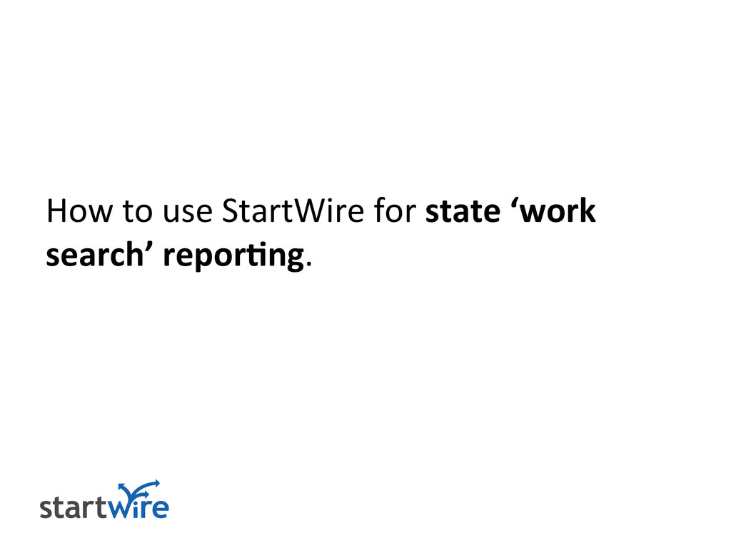 How to use StartWire for state 'work search' re...