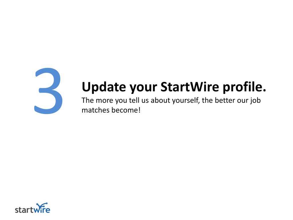3 Update your StartWire profile. The more you t...