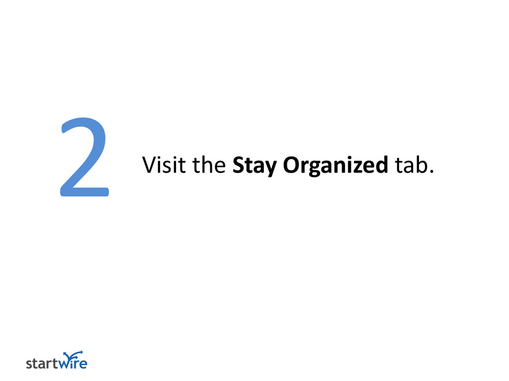 2 Visit the Stay Organized tab.