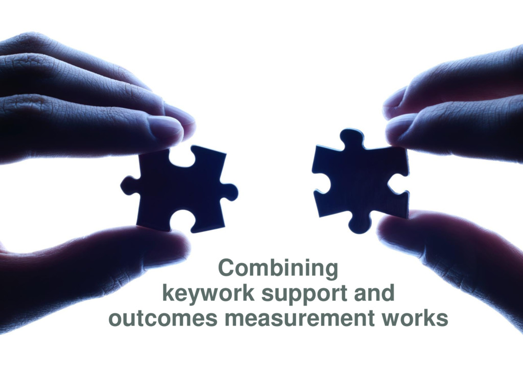 Combining keywork support and outcomes measurem...