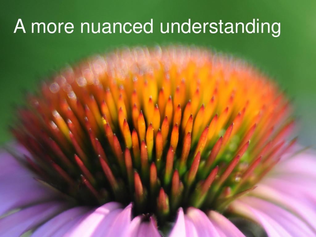 A more nuanced understanding