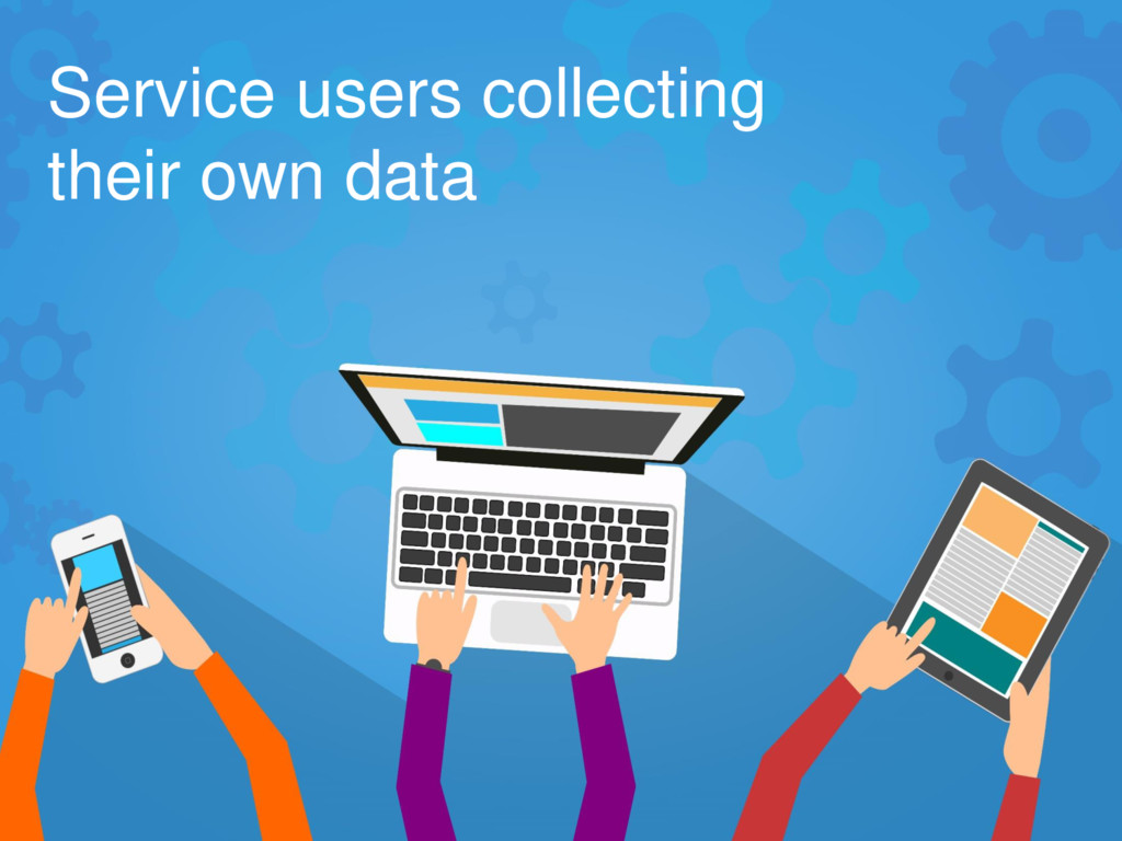 Service users collecting their own data