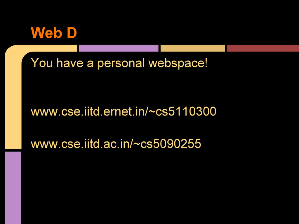 You have a personal webspace! www.cse.iitd.erne...