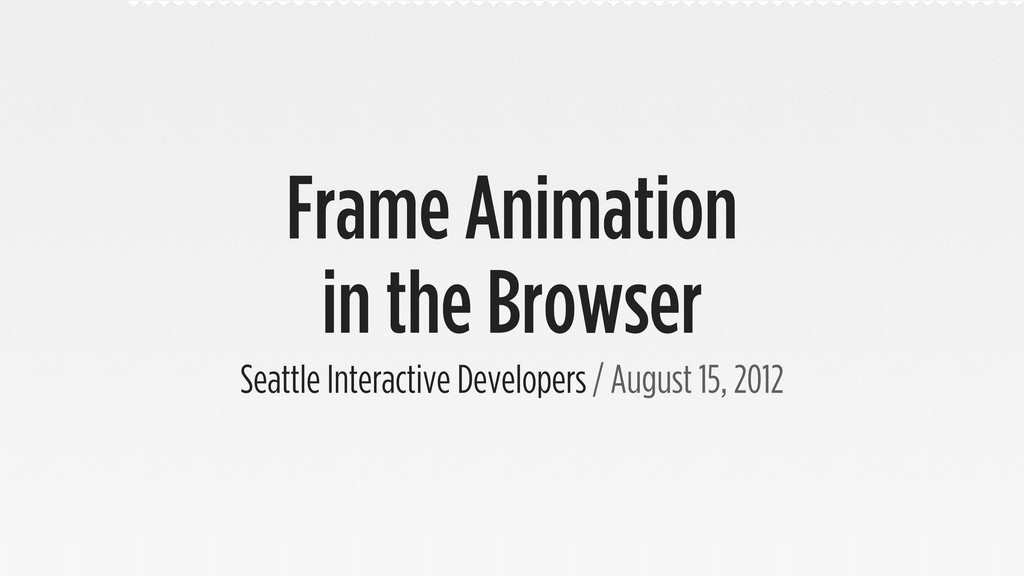 Frame Animation in the Browser Seattle Interact...