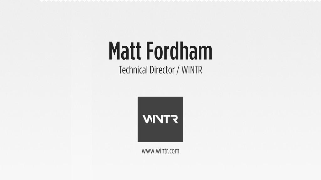 Matt Fordham Technical Director / WINTR www.win...