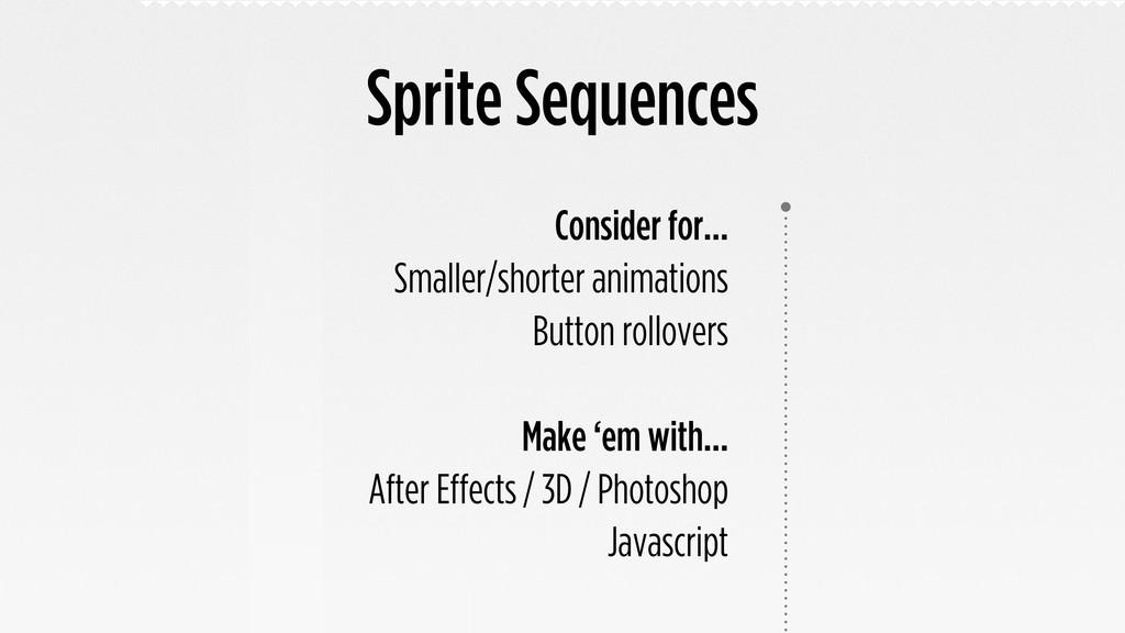 Sprite Sequences Consider for... Smaller/shorte...