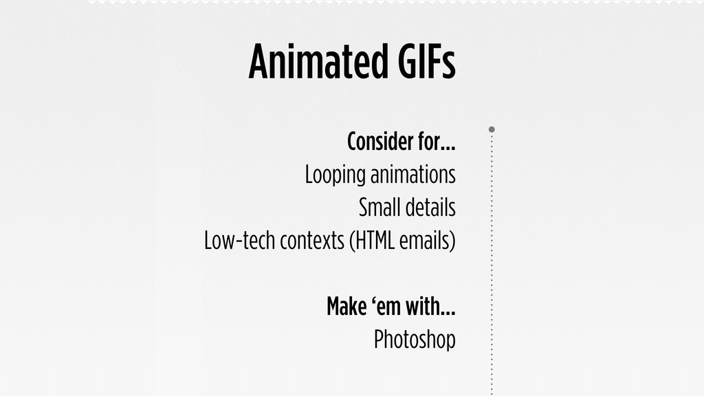Animated GIFs Consider for... Looping animation...