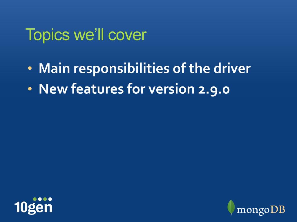 Topics we'll cover • Main responsibilities...