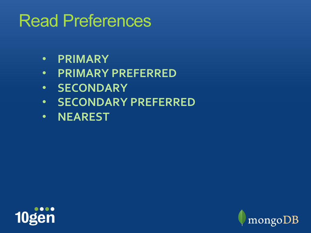 Read Preferences •  PRIMARY	