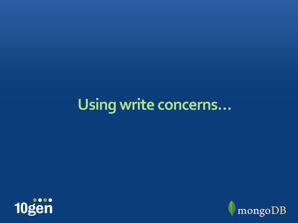 Using write concerns…