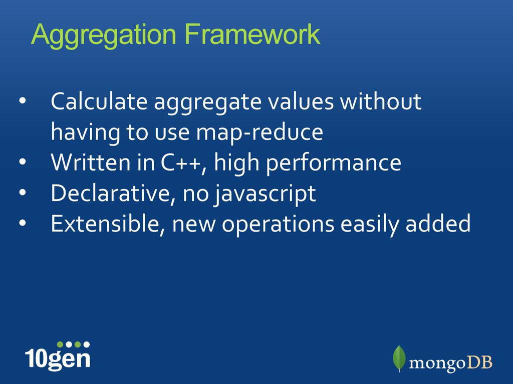 Aggregation Framework • Calculate aggregate...