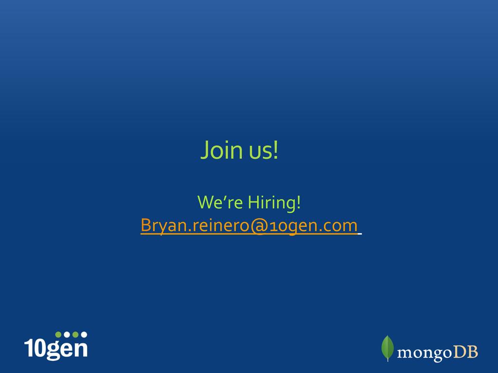Join us!  We're Hiring!  Bryan.rein...
