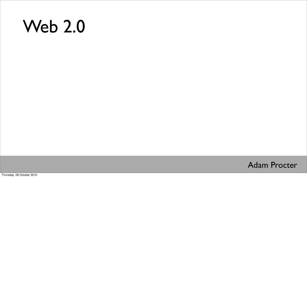 Web 2.0 Adam Procter Thursday, 28 October 2010