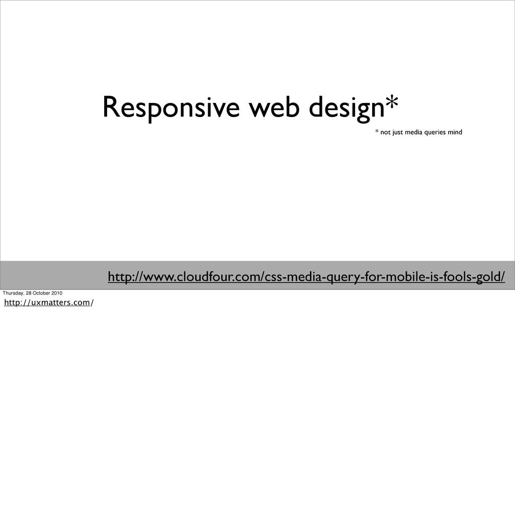Responsive web design* http://www.cloudfour.com...