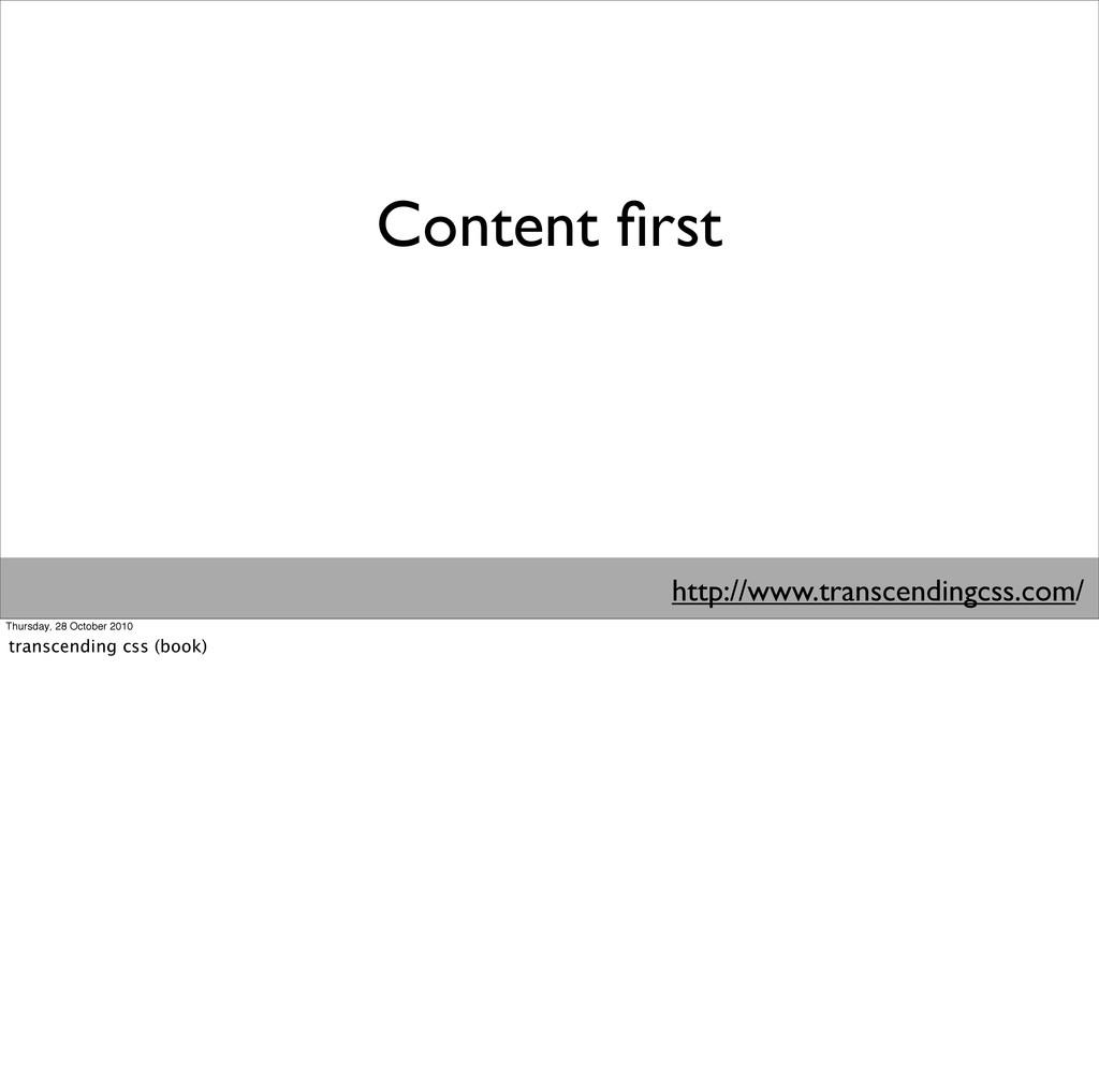 Content first http://www.transcendingcss.com/ Th...